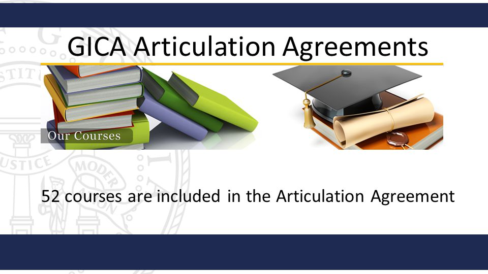 52 courses are included in the Articulation Agreement GICA Articulation Agreements
