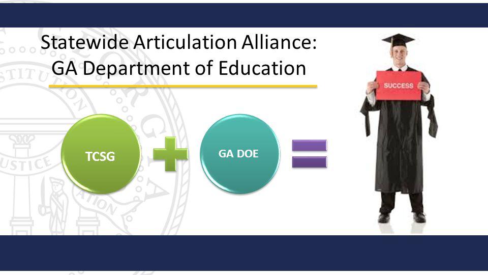 Statewide Articulation Alliance: GA Department of Education TCSG GA DOE Student Success
