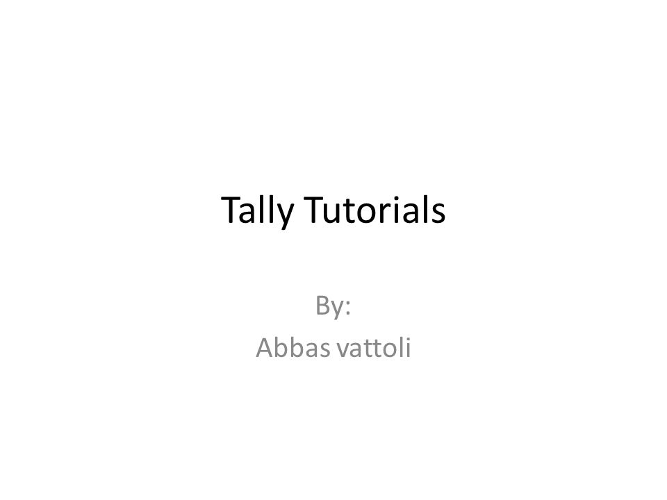 Tally Tutorials By: Abbas vattoli