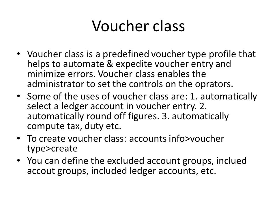 Voucher class Voucher class is a predefined voucher type profile that helps to automate & expedite voucher entry and minimize errors. Voucher class en