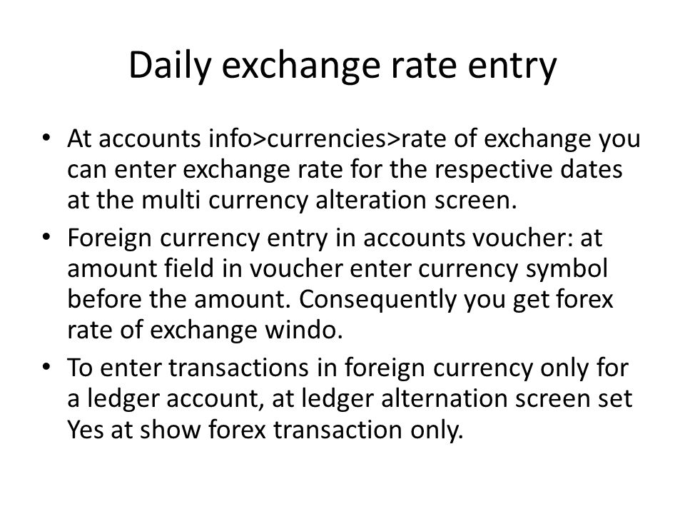 Daily exchange rate entry At accounts info>currencies>rate of exchange you can enter exchange rate for the respective dates at the multi currency alte