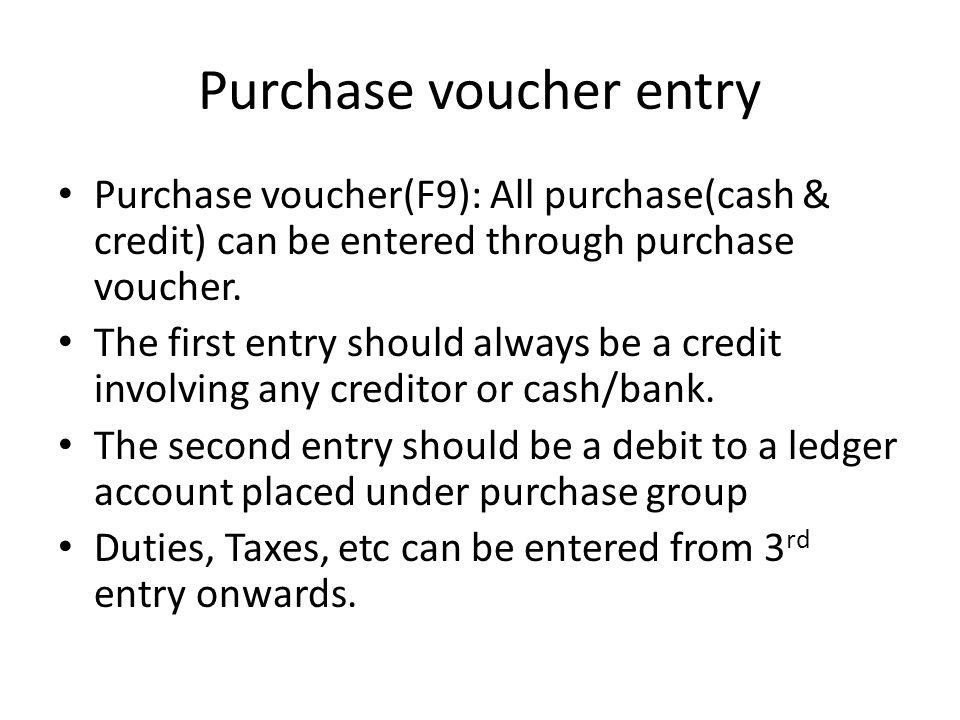 Purchase voucher entry Purchase voucher(F9): All purchase(cash & credit) can be entered through purchase voucher. The first entry should always be a c