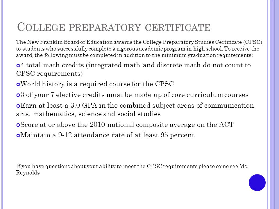 C OLLEGE PREPARATORY CERTIFICATE The New Franklin Board of Education awards the College Preparatory Studies Certificate (CPSC) to students who successfully complete a rigorous academic program in high school.