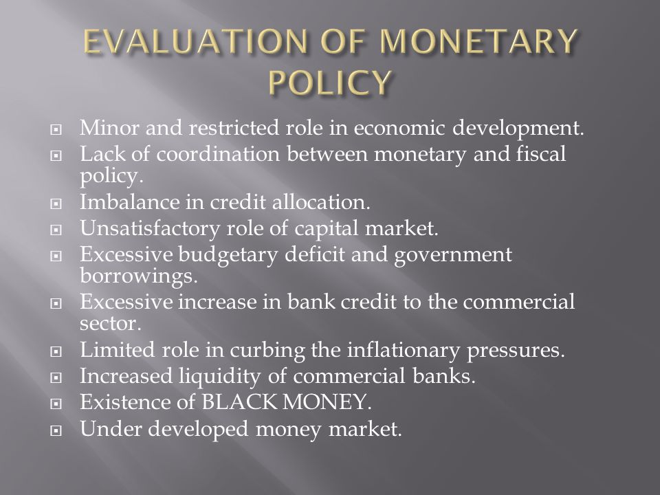 Minor and restricted role in economic development. Lack of coordination between monetary and fiscal policy. Imbalance in credit allocation. Unsatisfac