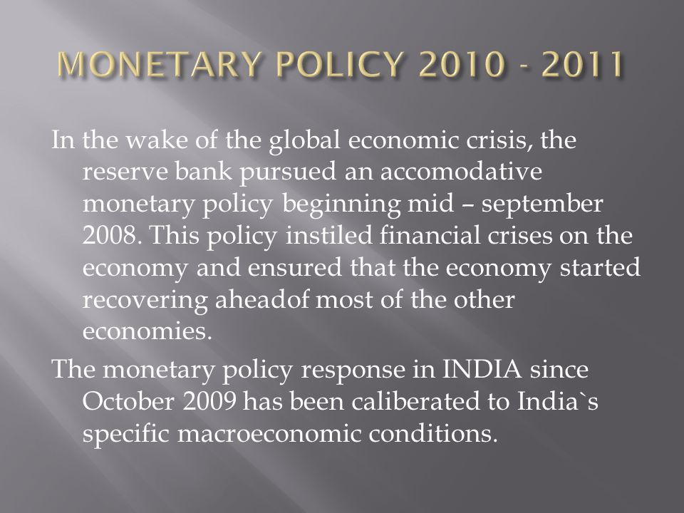 In the wake of the global economic crisis, the reserve bank pursued an accomodative monetary policy beginning mid – september 2008. This policy instil