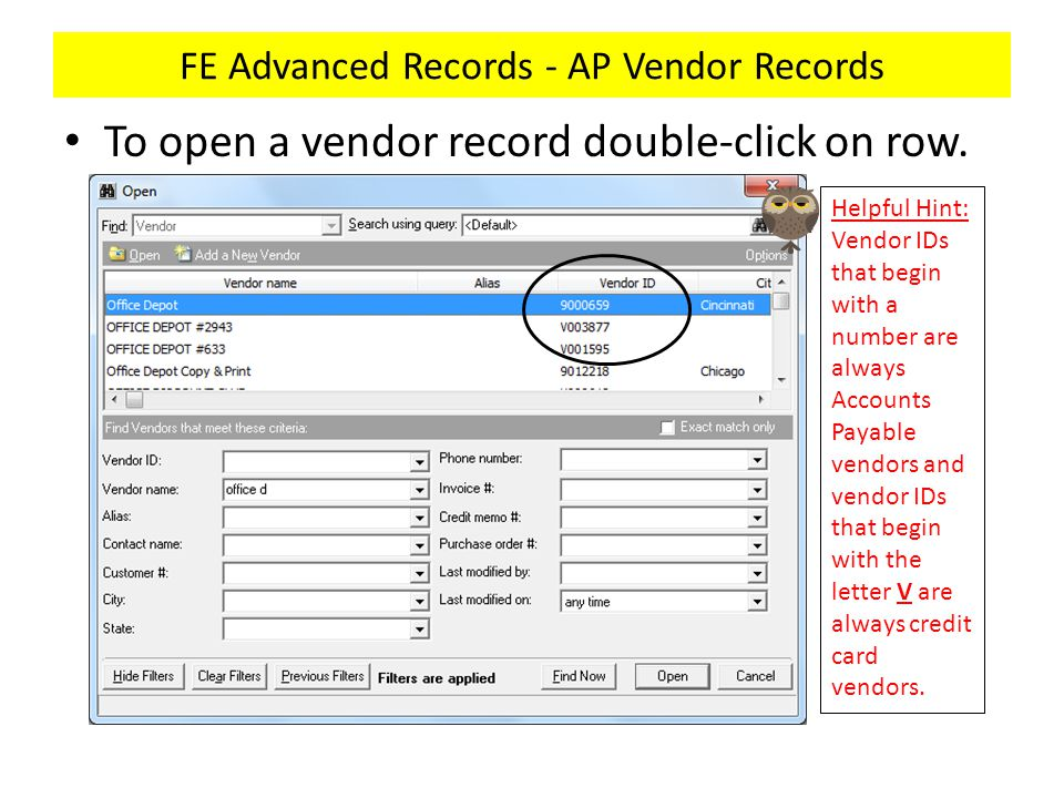 FE Advanced Records - AP Vendor Records To open a vendor record double-click on row. Helpful Hint: Vendor IDs that begin with a number are always Acco
