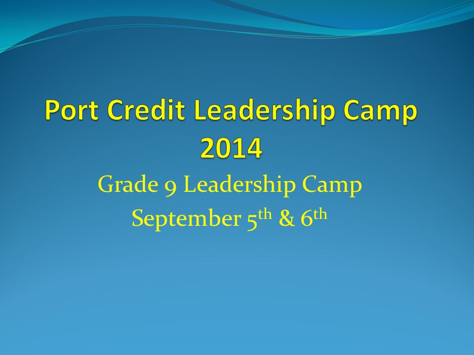 Grade 9 Leadership Camp September 5 th & 6 th