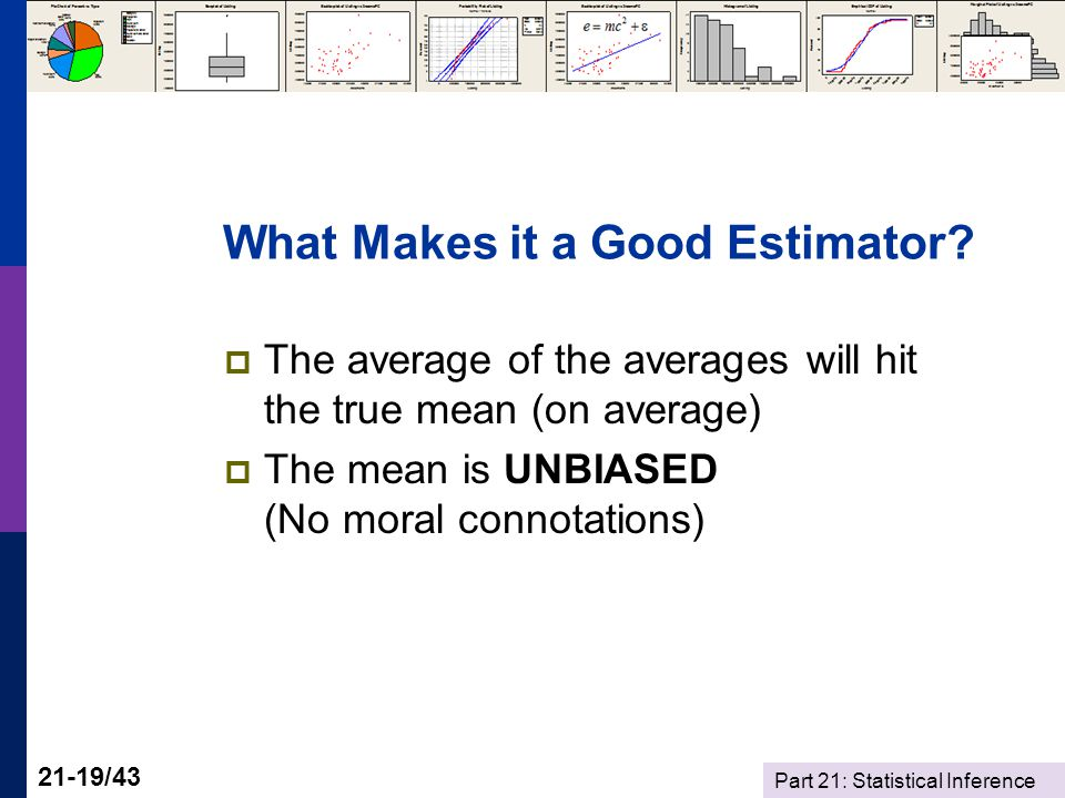 Part 21: Statistical Inference 21-19/43 What Makes it a Good Estimator.
