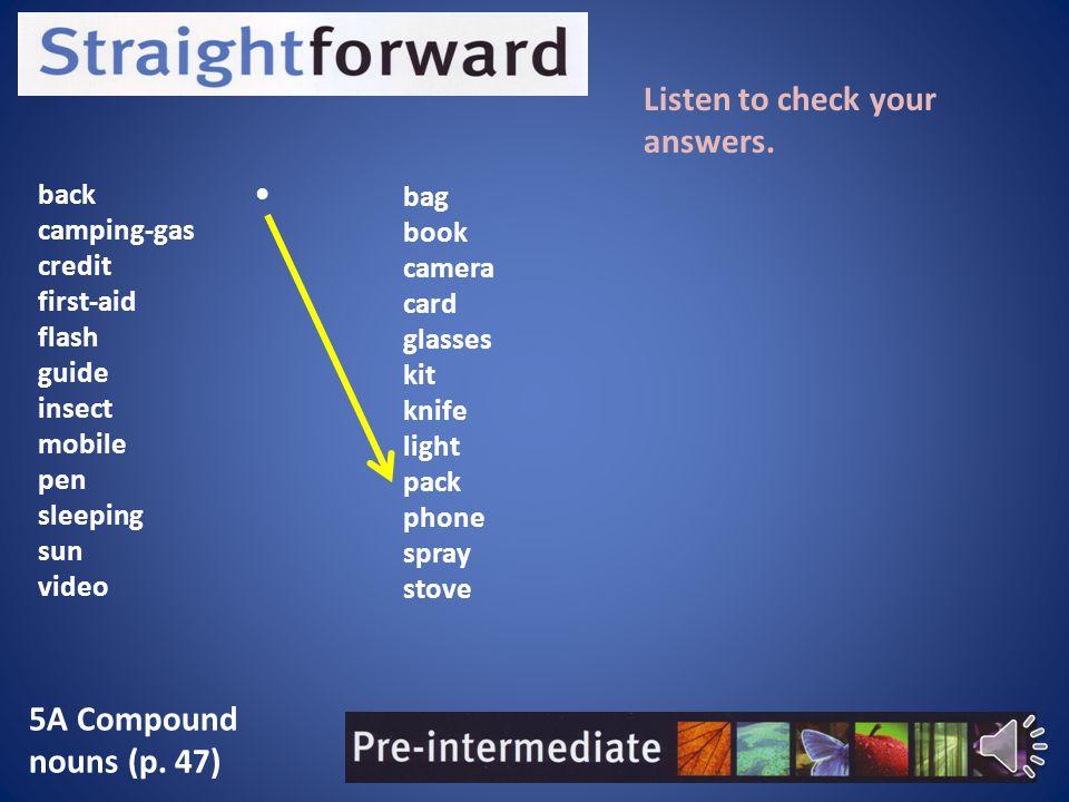 5A Compound nouns (p.47) Listen to check your answers.