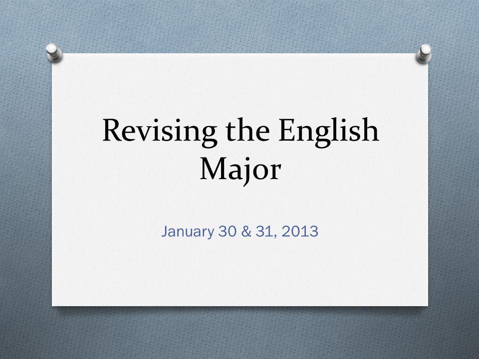 Revising the English Major January 30 & 31, 2013