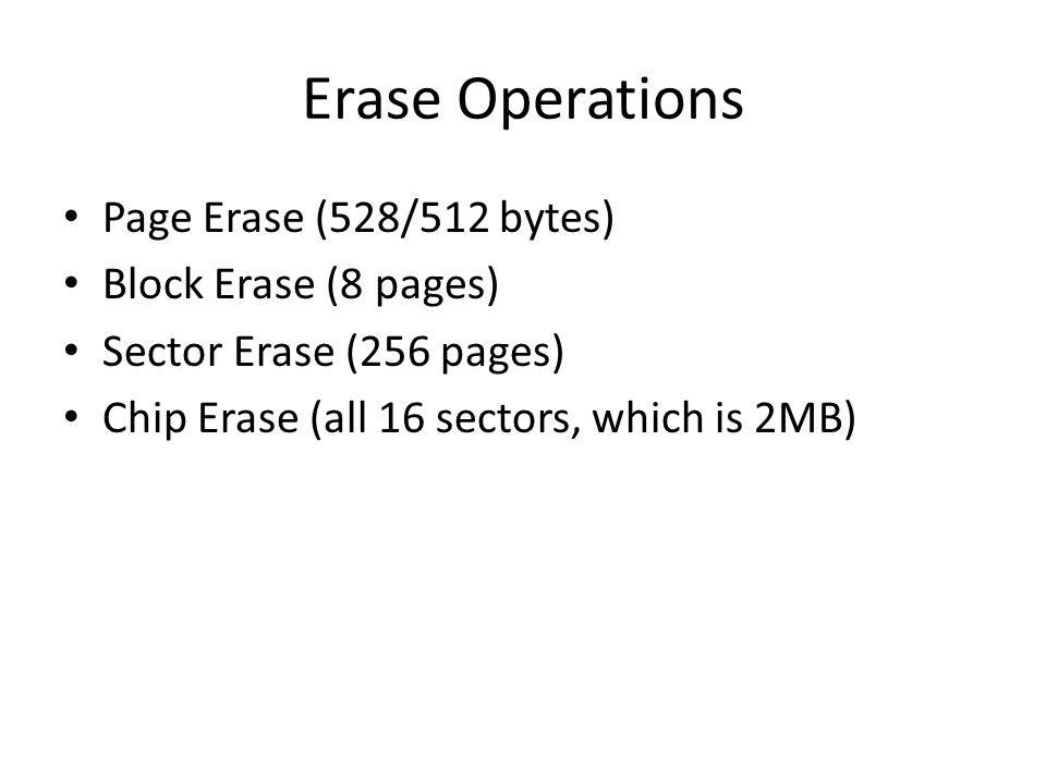 Erase Operations Page Erase (528/512 bytes) Block Erase (8 pages) Sector Erase (256 pages) Chip Erase (all 16 sectors, which is 2MB)