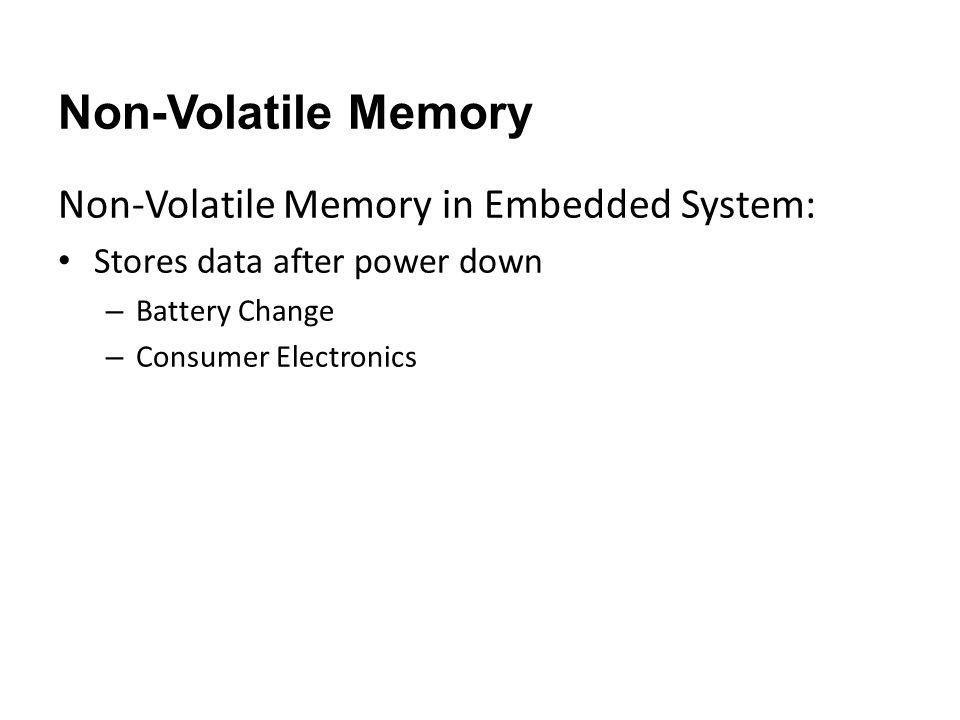 Flash Non-Volatile Memory Read-Only: ROM Read-Write: EPROM, E 2 PROM, FLASH (Figure Credit: Prof.