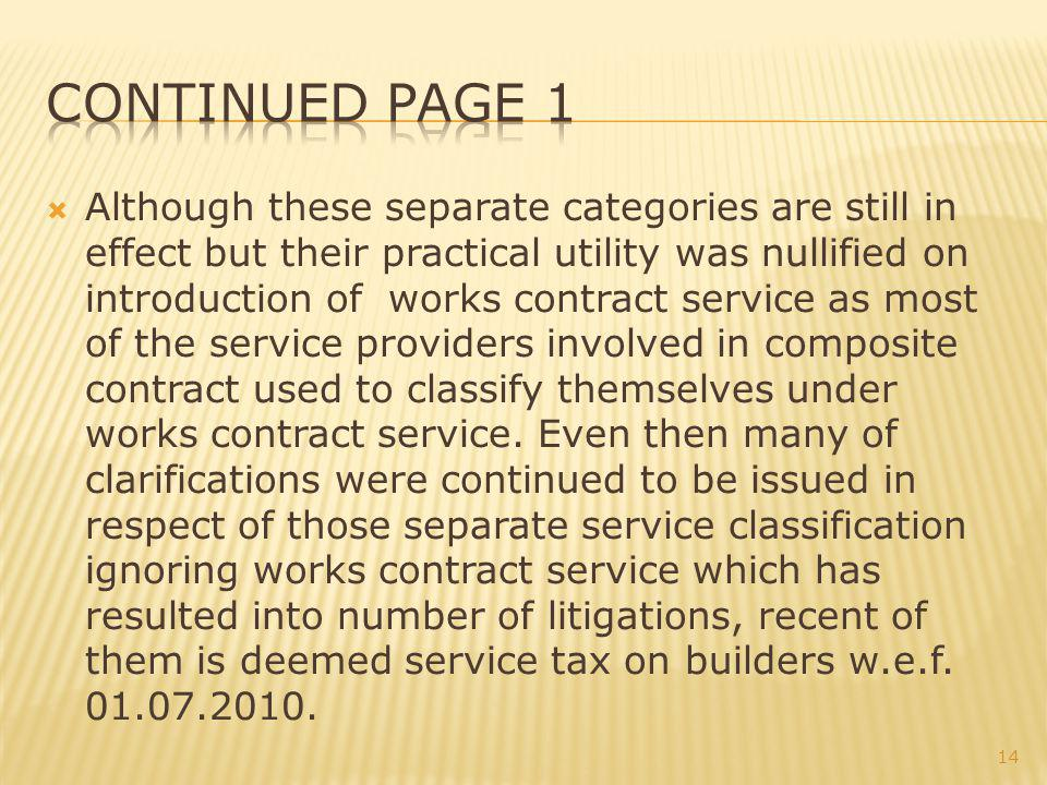 Although these separate categories are still in effect but their practical utility was nullified on introduction of works contract service as most of the service providers involved in composite contract used to classify themselves under works contract service.
