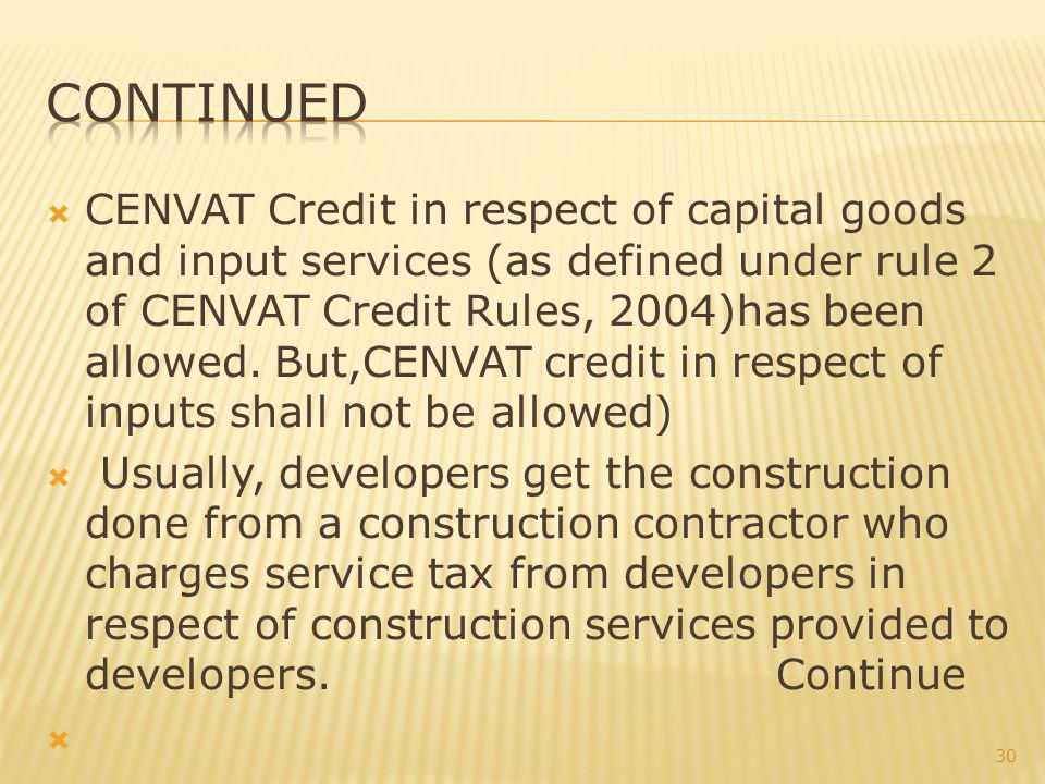 CENVAT Credit in respect of capital goods and input services (as defined under rule 2 of CENVAT Credit Rules, 2004)has been allowed.