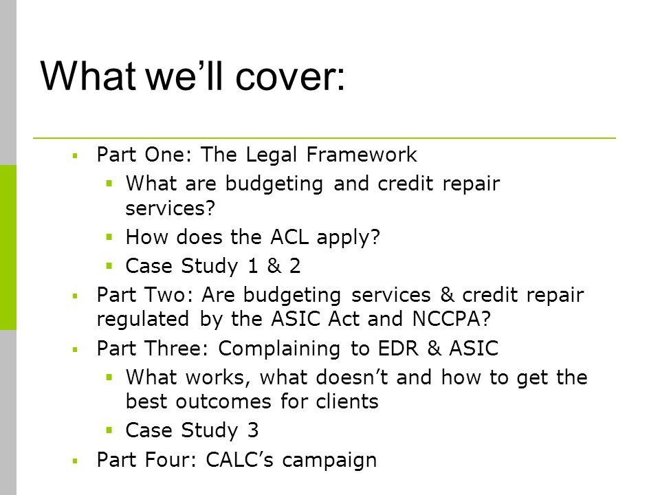 What well cover: Part One: The Legal Framework What are budgeting and credit repair services.