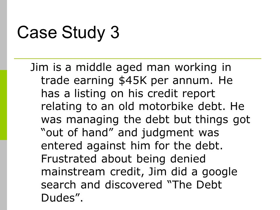 Case Study 3 Jim is a middle aged man working in trade earning $45K per annum.