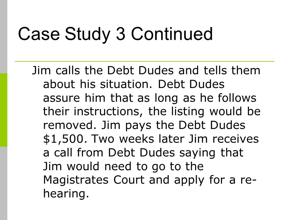 Case Study 3 Continued Jim calls the Debt Dudes and tells them about his situation.