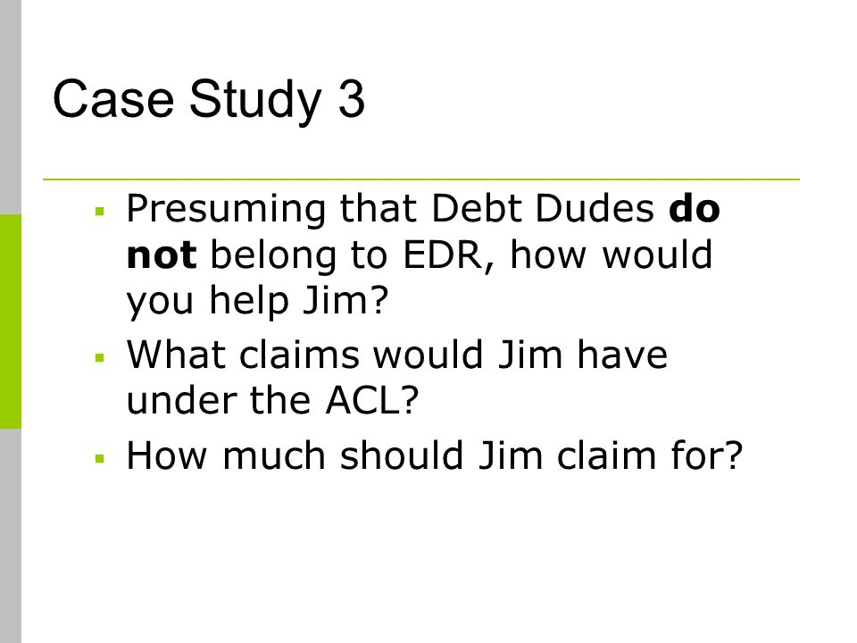 Case Study 3 Presuming that Debt Dudes do not belong to EDR, how would you help Jim.