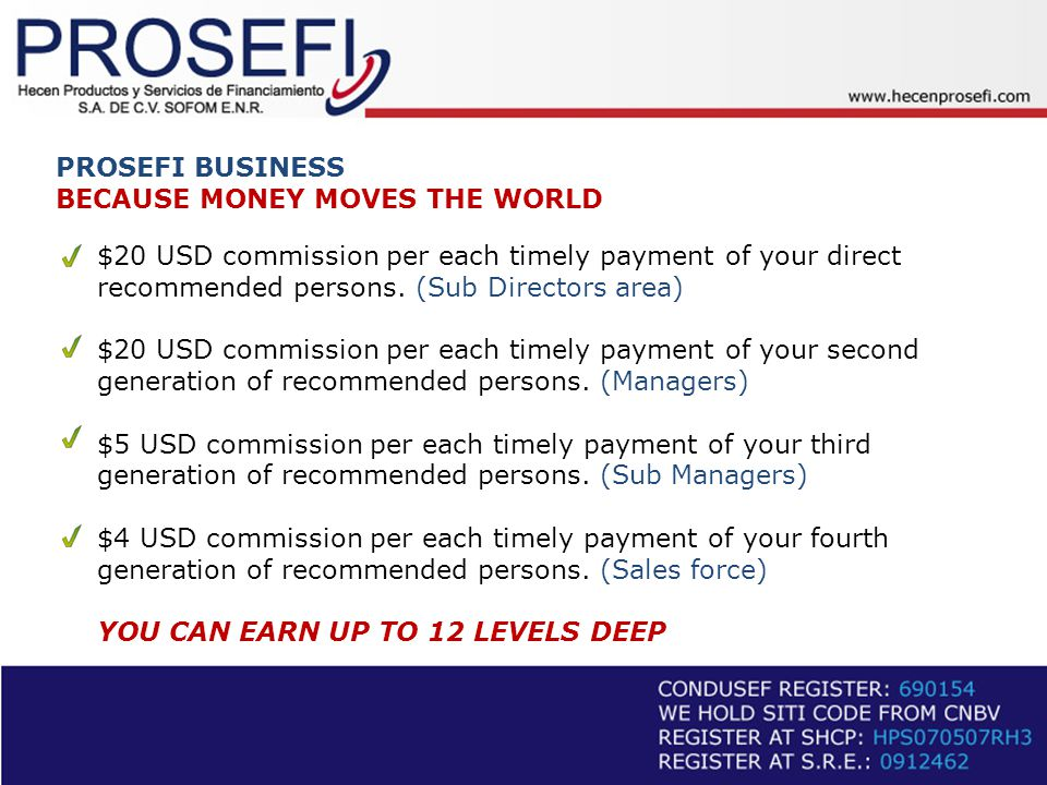 PROSEFI BUSINESS BECAUSE MONEY MOVES THE WORLD $20 USD commission per each timely payment of your direct recommended persons.