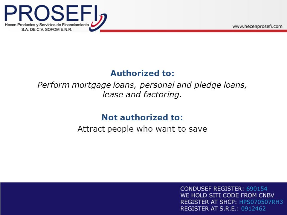Authorized to: Perform mortgage loans, personal and pledge loans, lease and factoring.