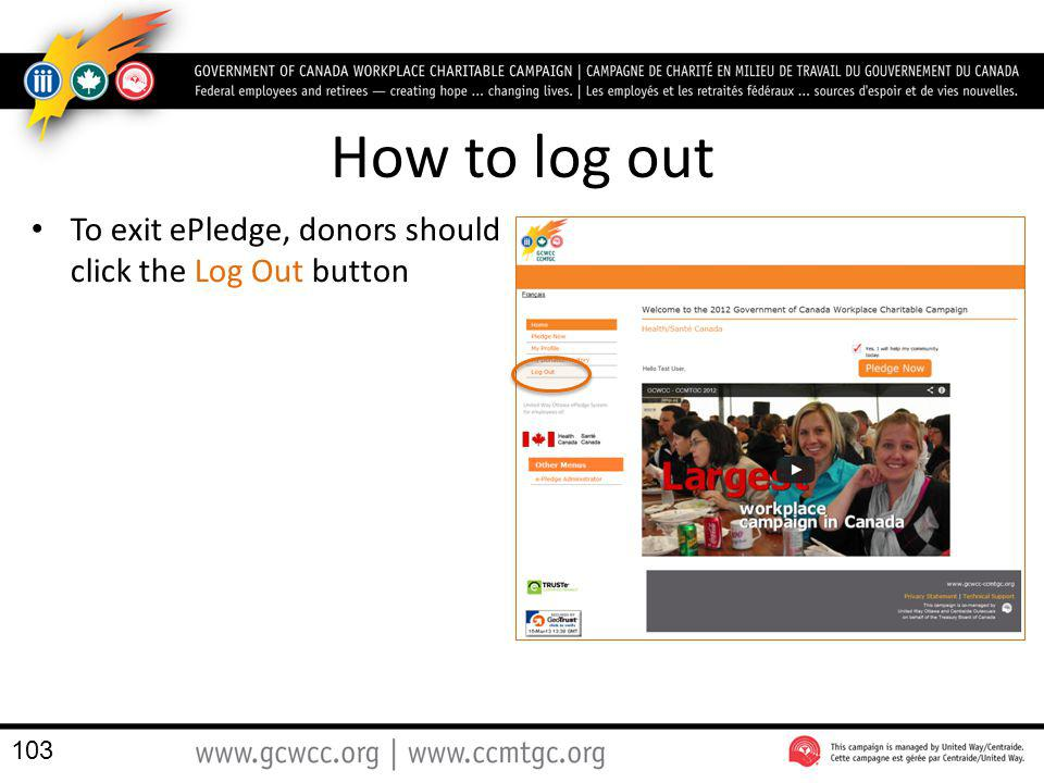 How to log out To exit ePledge, donors should click the Log Out button 103