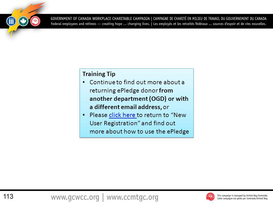 113 Training Tip Continue to find out more about a returning ePledge donor from another department (OGD) or with a different email address, or Please