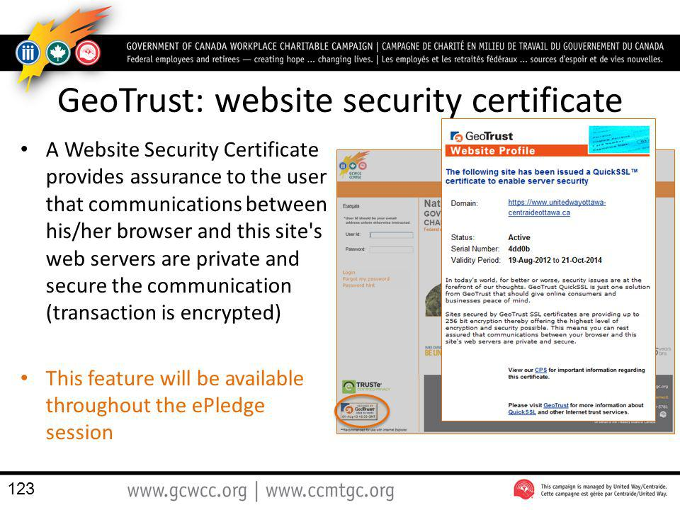 GeoTrust: website security certificate A Website Security Certificate provides assurance to the user that communications between his/her browser and t