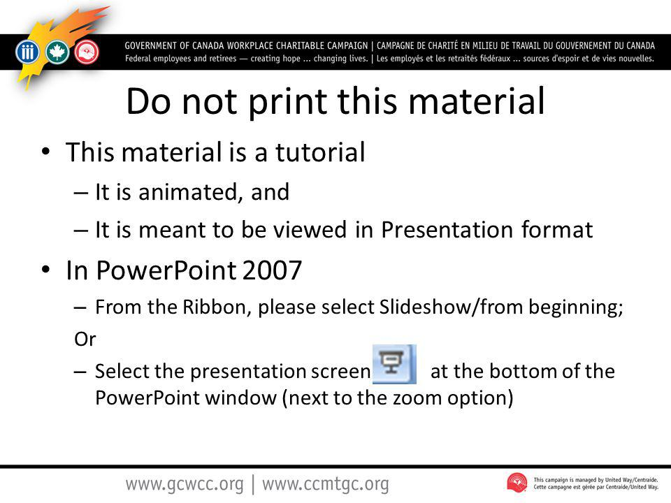Do not print this material This material is a tutorial – It is animated, and – It is meant to be viewed in Presentation format In PowerPoint 2007 – Fr