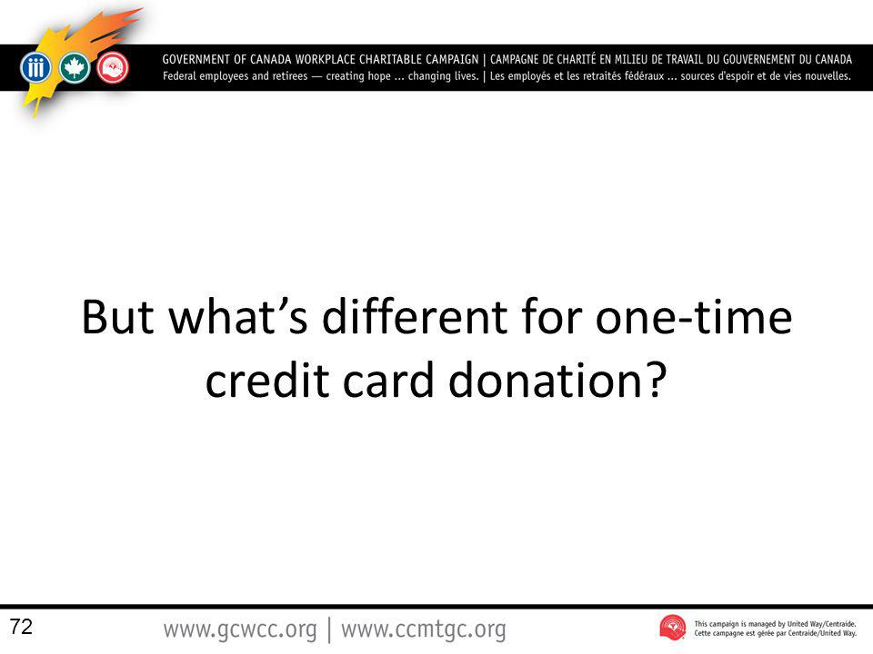But whats different for one-time credit card donation? 72