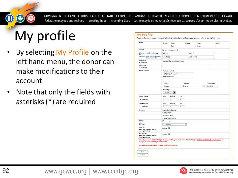 My profile By selecting My Profile on the left hand menu, the donor can make modifications to their account Note that only the fields with asterisks (