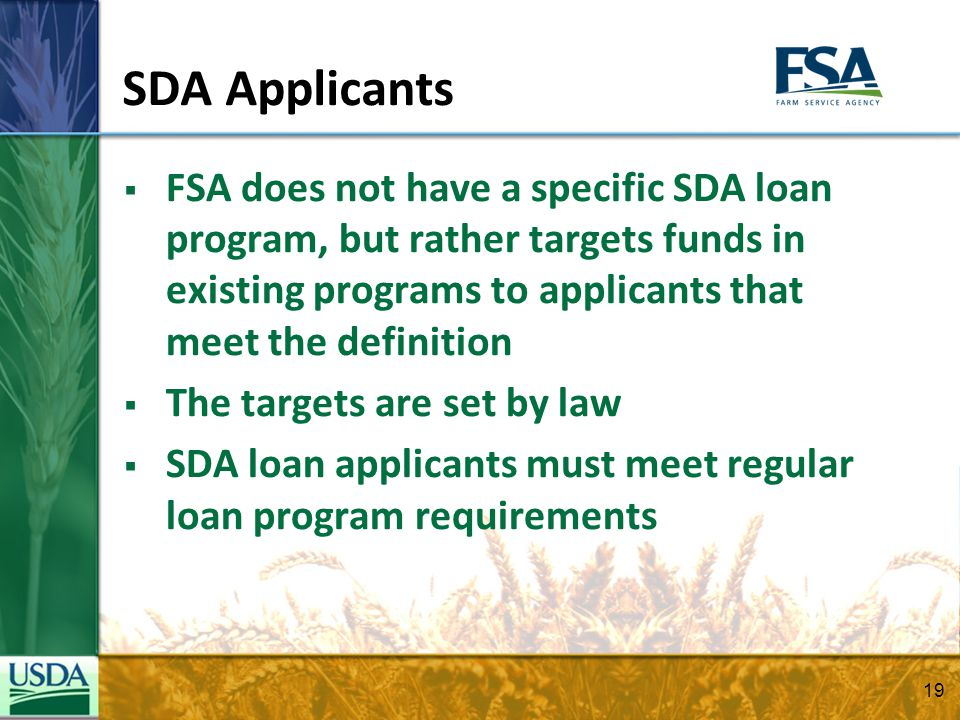 FSA does not have a specific SDA loan program, but rather targets funds in existing programs to applicants that meet the definition The targets are se