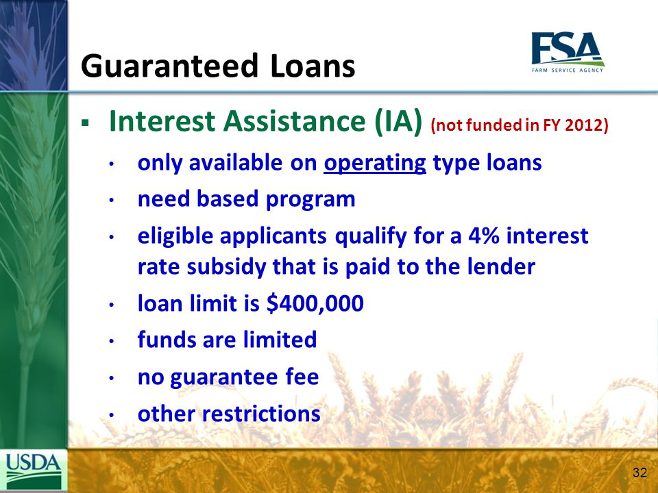 Guaranteed Loans Interest Assistance (IA) (not funded in FY 2012) only available on operating type loans need based program eligible applicants qualif