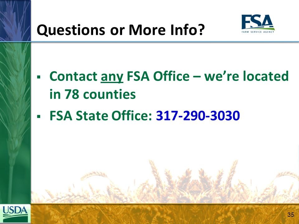 Questions or More Info? Contact any FSA Office – were located in 78 counties FSA State Office: 317-290-3030 35