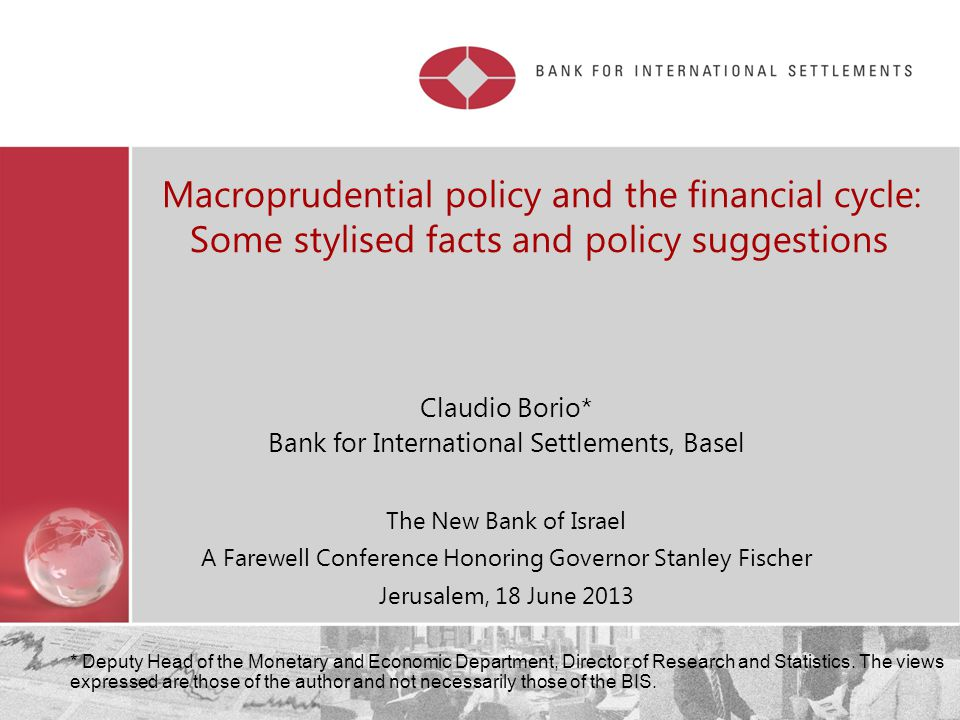 Macroprudential policy and the financial cycle: Some stylised facts and policy suggestions Claudio Borio* Bank for International Settlements, Basel Th
