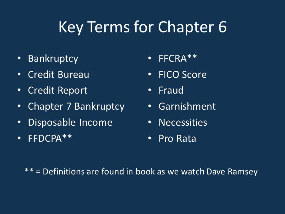 Key Terms for Chapter 6 Bankruptcy Credit Bureau Credit Report Chapter 7 Bankruptcy Disposable Income FFDCPA** FFCRA** FICO Score Fraud Garnishment Ne