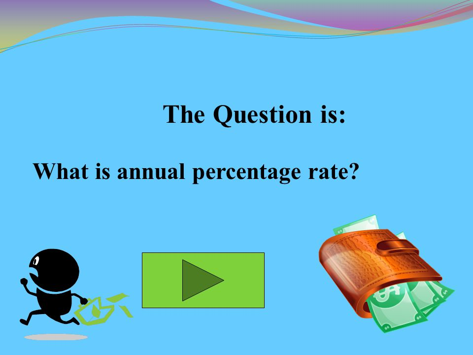 The Question is: What is annual percentage rate