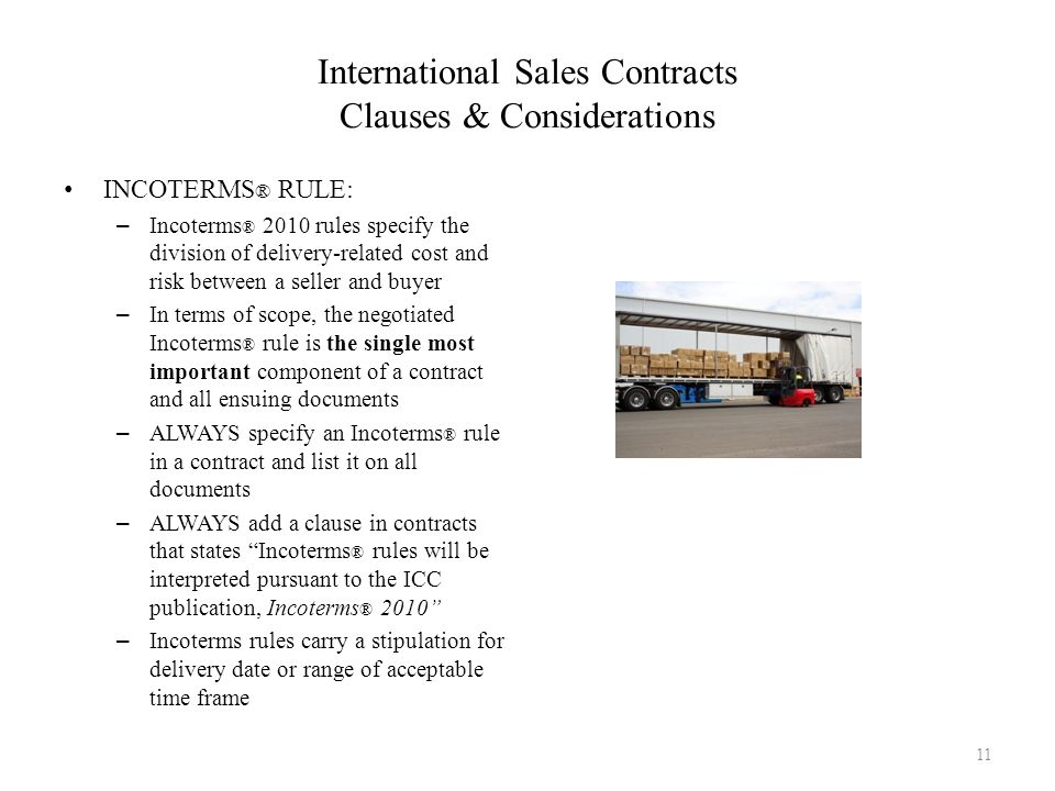 International Sales Contracts Clauses & Considerations INCOTERMS ® RULE: – Incoterms ® 2010 rules specify the division of delivery-related cost and ri