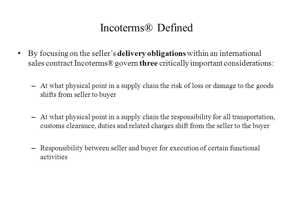 Incoterms® Defined By focusing on the sellers delivery obligations within an international sales contract Incoterms® govern three critically important