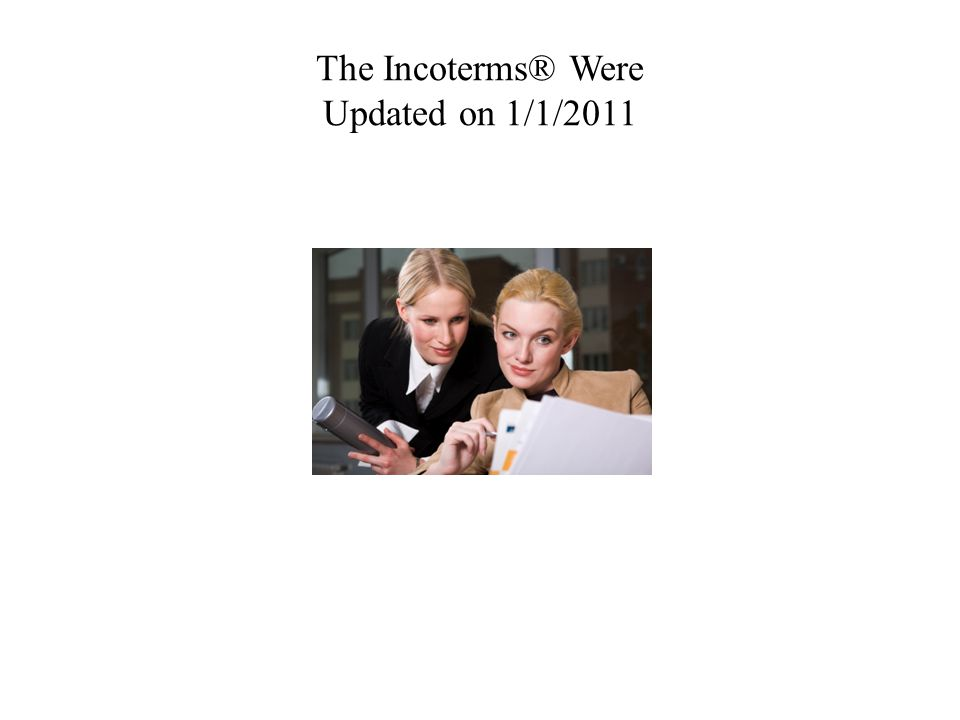 The Incoterms® Were Updated on 1/1/2011