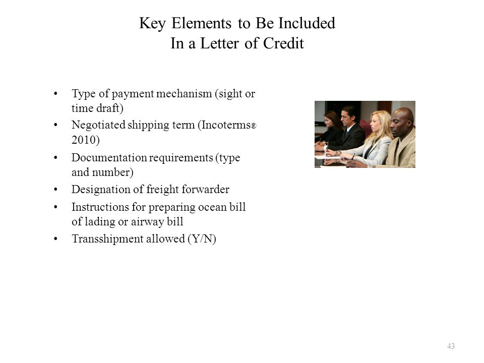Key Elements to Be Included In a Letter of Credit Type of payment mechanism (sight or time draft) Negotiated shipping term (Incoterms ® 2010) Document