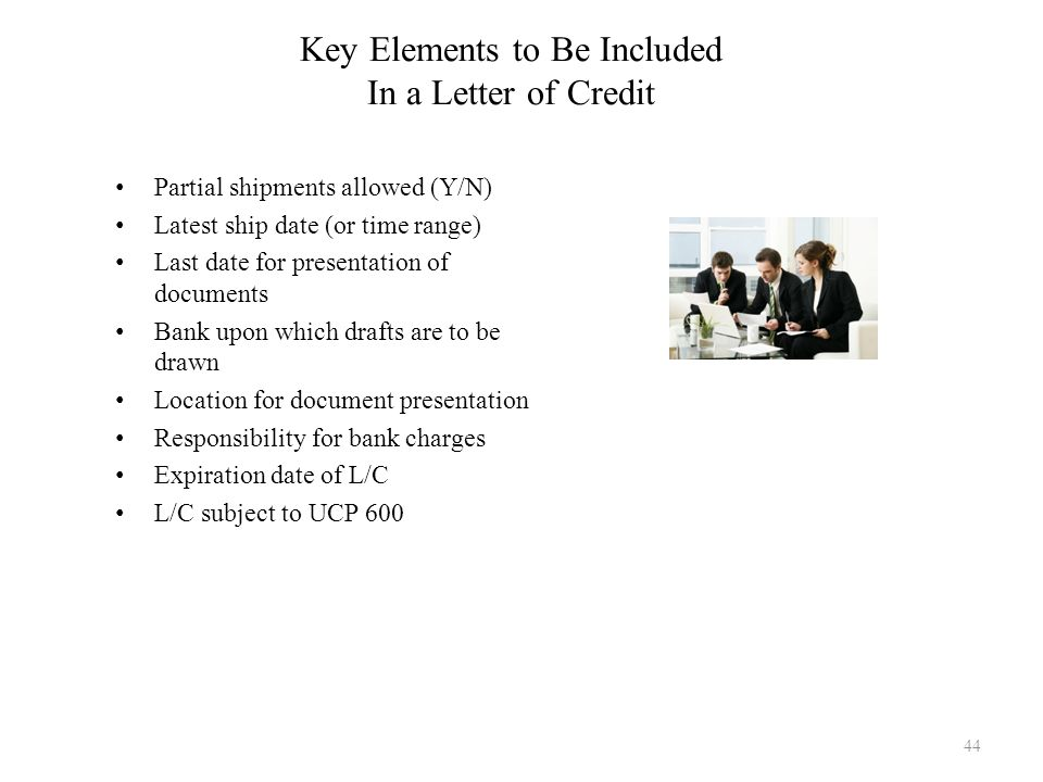 Key Elements to Be Included In a Letter of Credit Partial shipments allowed (Y/N) Latest ship date (or time range) Last date for presentation of docum