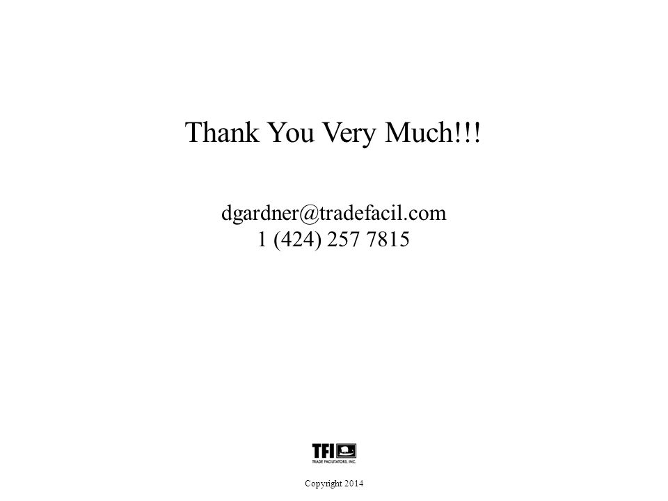 Thank You Very Much!!! dgardner@tradefacil.com 1 (424) 257 7815 Copyright 2014
