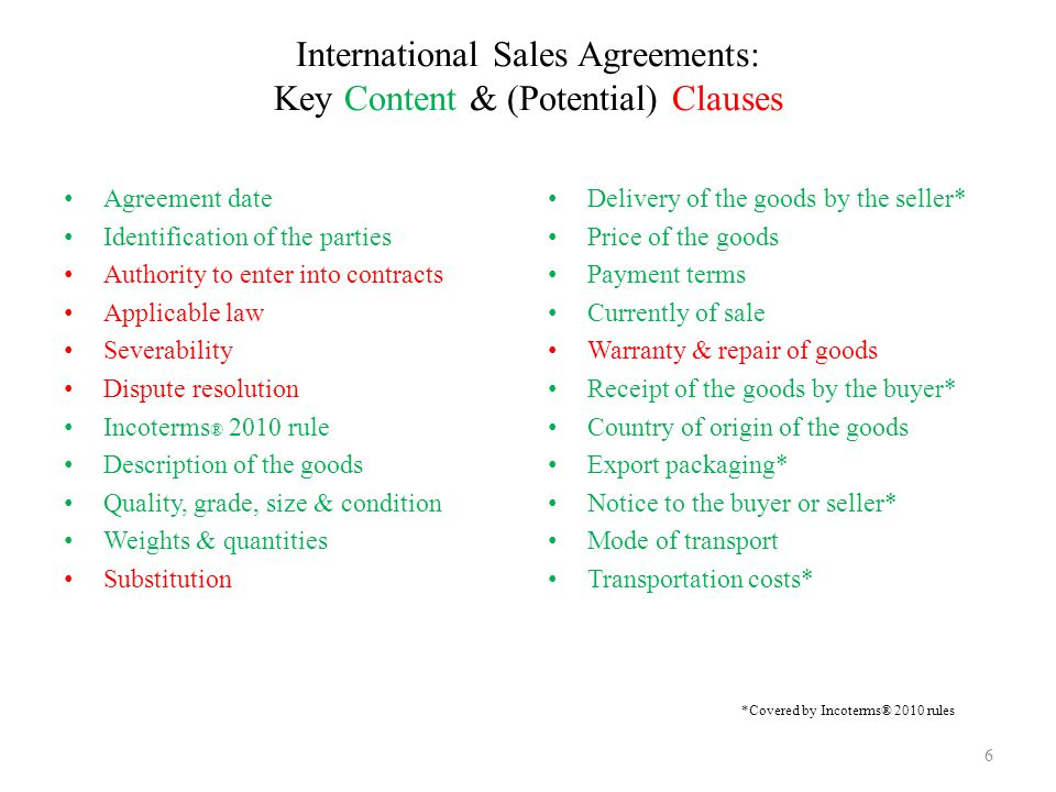 International Sales Agreements: Key Content & (Potential) Clauses 6 Delivery of the goods by the seller* Price of the goods Payment terms Currently of