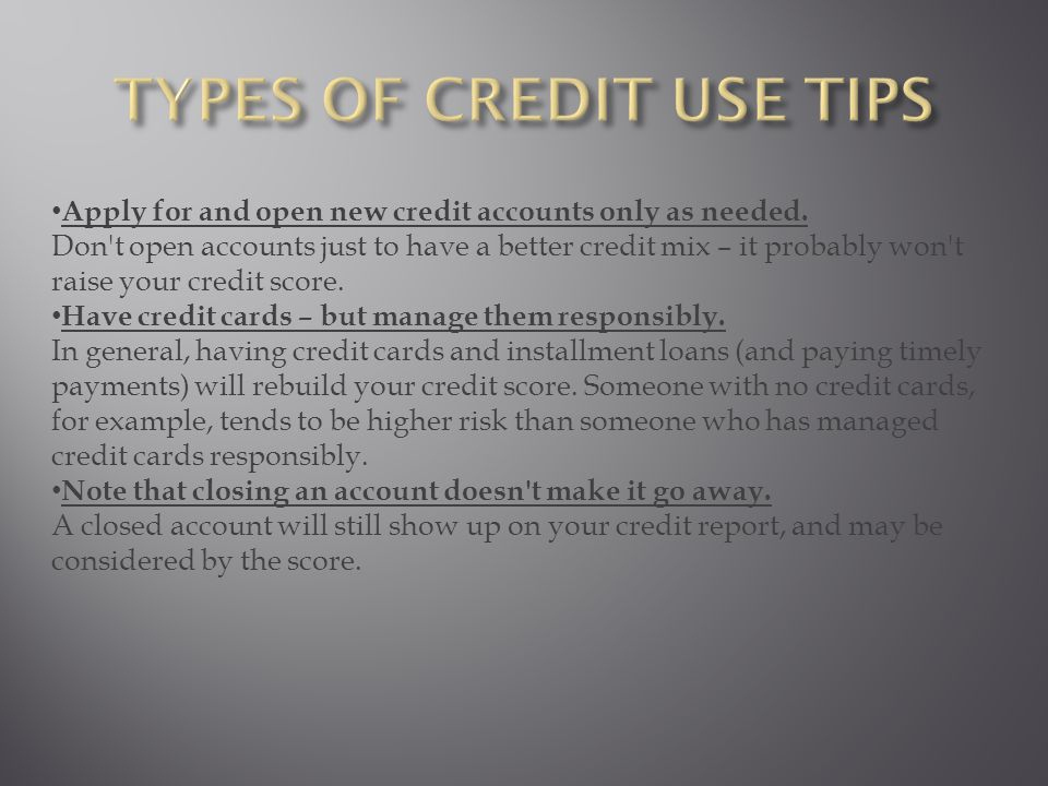 Apply for and open new credit accounts only as needed.