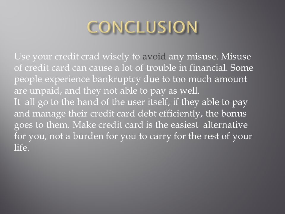 Use your credit crad wisely to avoid any misuse.