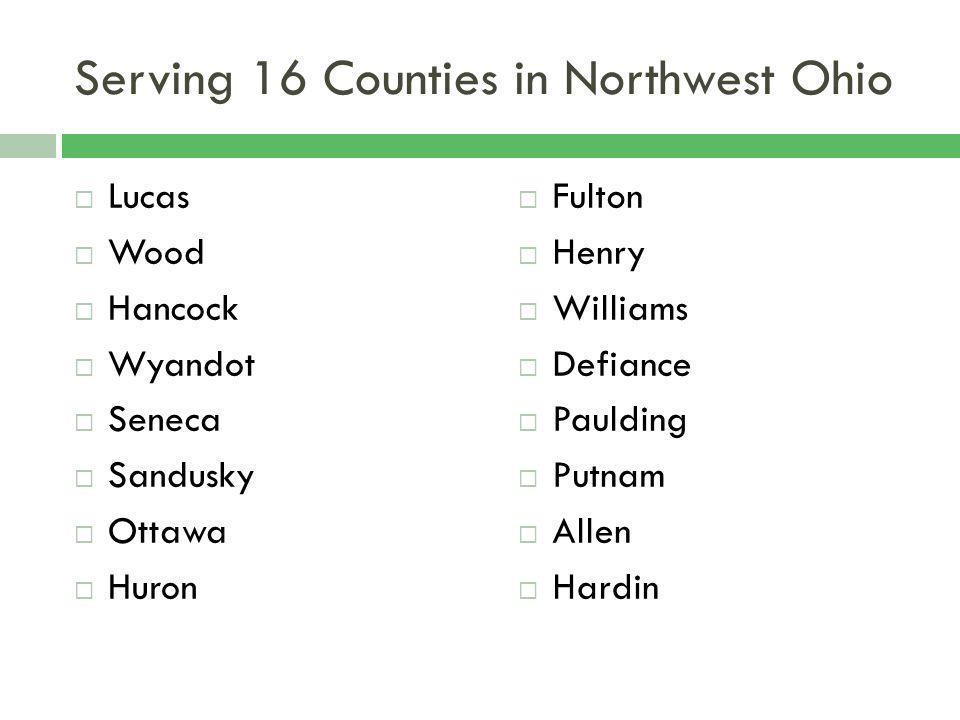 Serving 16 Counties in Northwest Ohio Lucas Wood Hancock Wyandot Seneca Sandusky Ottawa Huron Fulton Henry Williams Defiance Paulding Putnam Allen Har