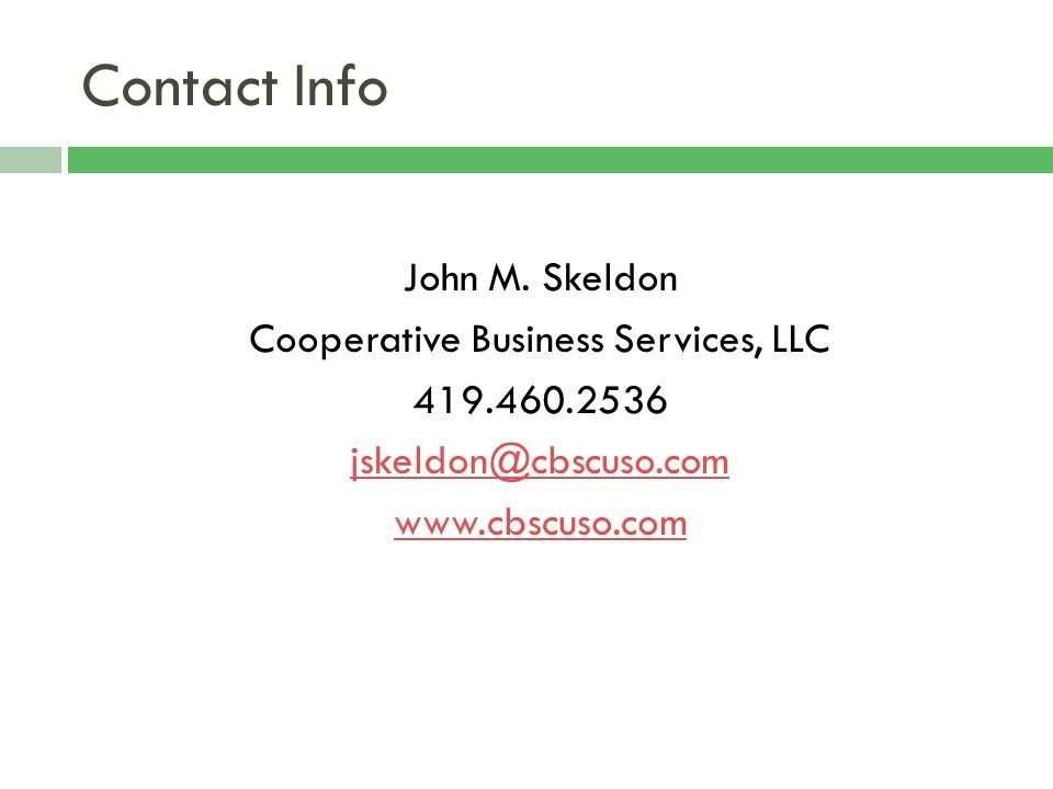 Contact Info John M. Skeldon Cooperative Business Services, LLC 419.460.2536 jskeldon@cbscuso.com www.cbscuso.com