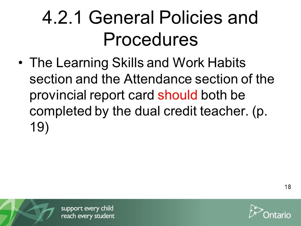 4.2.1 General Policies and Procedures The Learning Skills and Work Habits section and the Attendance section of the provincial report card should both be completed by the dual credit teacher.