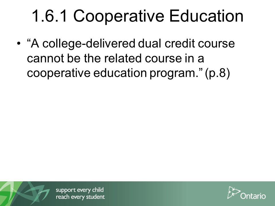 1.6.1 Cooperative Education A college-delivered dual credit course cannot be the related course in a cooperative education program.
