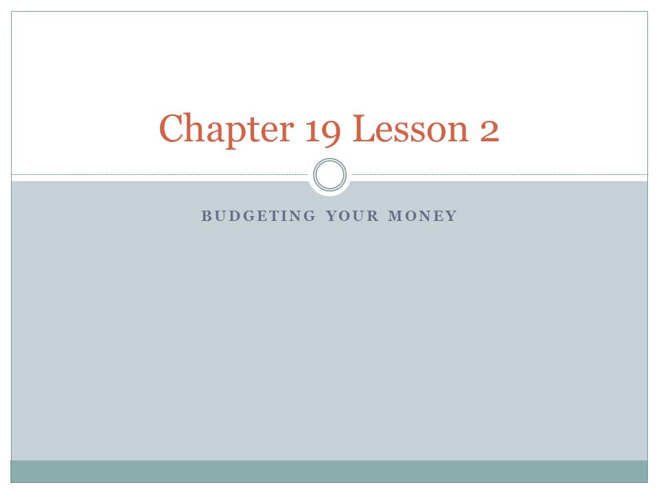 BUDGETING YOUR MONEY Chapter 19 Lesson 2